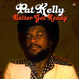 Pat Kelly - Better Get Ready LP
