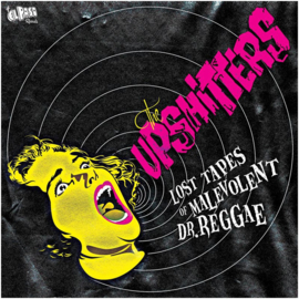 The Upshitters - Lost Tapes Of Malevolent Dr. Reggae EP