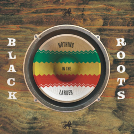 Black Roots - Nothing In The Larder LP