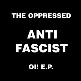 Oppressed, The - Anti Fascist Oi! E.P.