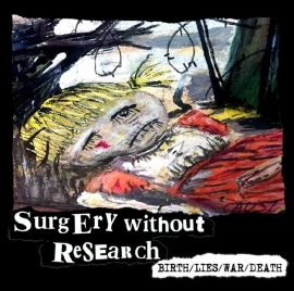 Surgery Without Research - Birth/Lies/War/Death CD