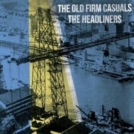 Old Firm Casuals, The / Headliners, The - split EP