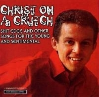 Christ On A Crutch - Shit Edge And Other Songs... CD