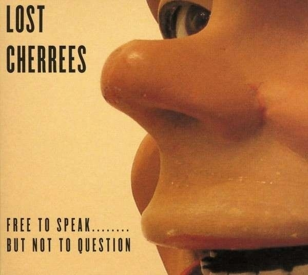 Lost Cherrees - Free To Speak... But Not To Question CD