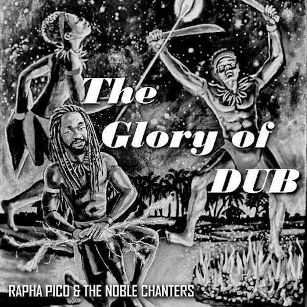 Rapha Pico & The Noble Chanters - The Glory of Dub LP