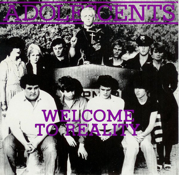 """Adolescents - Welcome To Reality 7"""""""