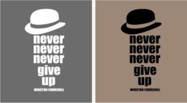 Never never never give up Winston Churchill