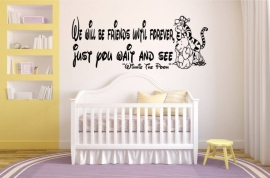 Winnie de Pooh quote. We will be friends until forever, just you wait and see