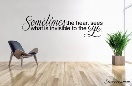 Sometimes the heart sees what is invisible fot the eye