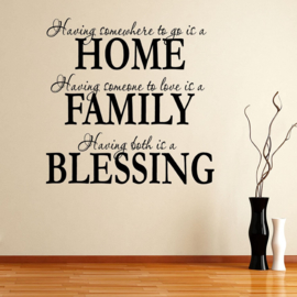 Having somewhere to go is a home. Having someone to love is a family, Having both is a blessing