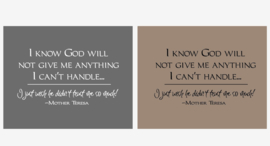 I know god will not give me anything i can't handle... i just wish he didn't trust me so much! - Mother Teresa