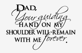 Dad, your guiding hand on my shoulder...