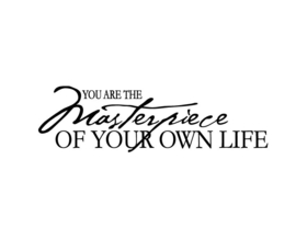 You are the masterpiece of your own life