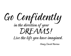 Go confidently in the direction of your dreams! live the life you have imagined. - Henry David Thoreau