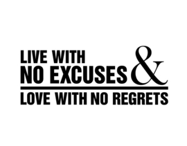 Live with no excuses & love with no regrets