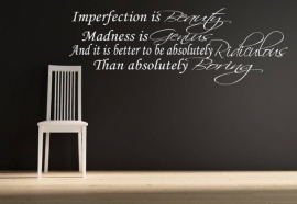 Marilyn Monroe - imperfection is beauty , madness is genus, and it is better to be absoluteley ridiculous than absoluteley boring