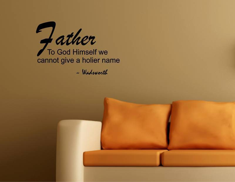 Father to god himself we cannot give a holier name (wadsworth)