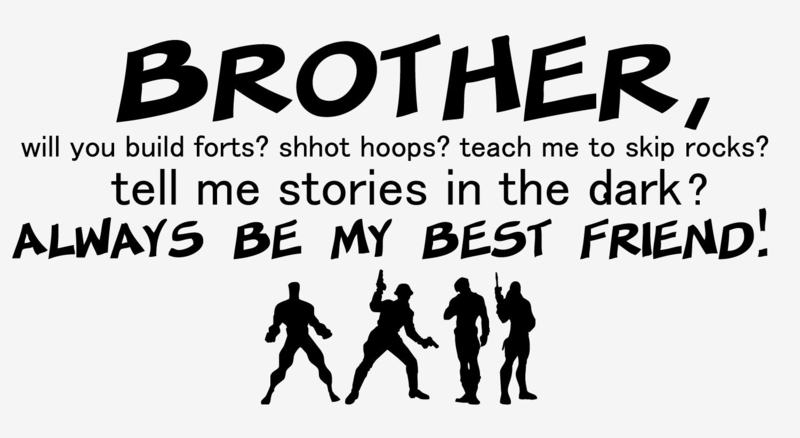 Brother, will you build forts? shhot hoops?..