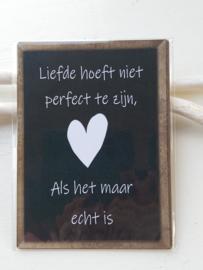 """Tekstbord """" liefde hoeft niet perfect te zijn, als het maar echt is"""""""
