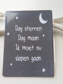"""Tekstbord """"dag sterren,dag maan, ik moet nu slapen gaan"""""""