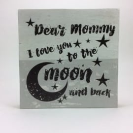 Tekstbord dear mommy I love you to the moon and back