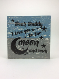 Tekstbord dear daddy I love you to the moon and back