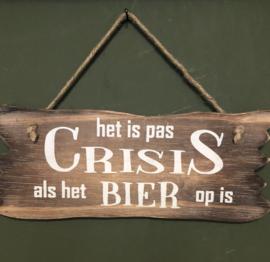 Tekstbordje Het is pas crisis als het bier op is