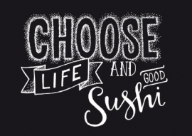 Choose Life And Good Sushi