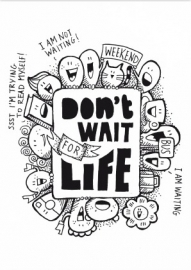 Don't Wait For Life