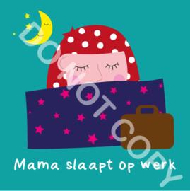 Mama slaapt op werk (act.)