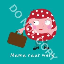 Mama naar werk (act.)