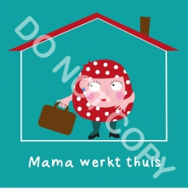 Mama werkt thuis (act.)