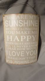 You are my sunshine | Metaal