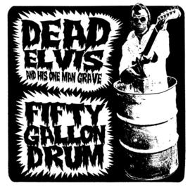 "Dead Elvis - Fifty gallon drum (7"")"