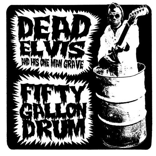 "Dead Elvis - Fifty gallon drum (7"")"