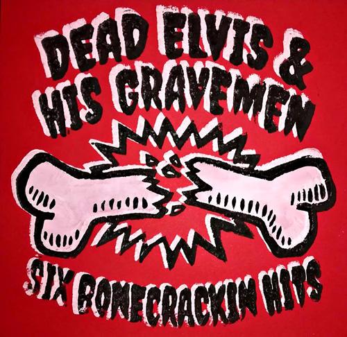 "Dead Elvis & His Gravemen- Six bonecrackin' hits! (lim. linocut serie 10"")"