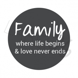 Family, where life begins & love never ends