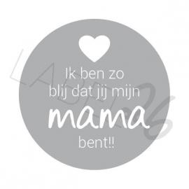 Ik ben zo blij dat jij mijn mama bent!!