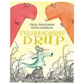 Tyrannosaurus Drup - Julia Donaldson & David Roberts