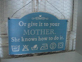 Tekstbord Or give it to your mother...