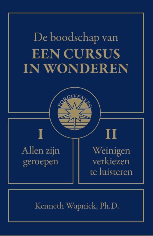 Kenneth Wapnick - Ph.D. De boodschap van Een cursus in wonderen. DEEL I Allen zijn geroepen, DEEL II Weinigen verkiezen te luisteren
