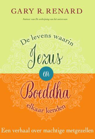 Gary R. Renard - De levens waarin Jezus en Boeddha elkaar kenden