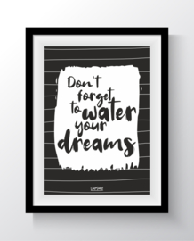 Dont forget to water your dreams