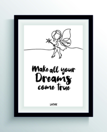 Make all your dreams (one line)