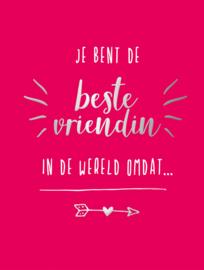 Je bent de beste vriendin in de wereld omdat…