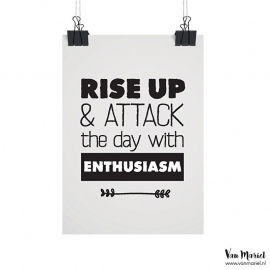 A4 | Rise up & attack the day with enthusiasm