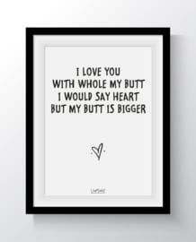 I love you with whole my butt