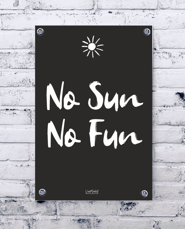 Tuinposter - No sun no fun