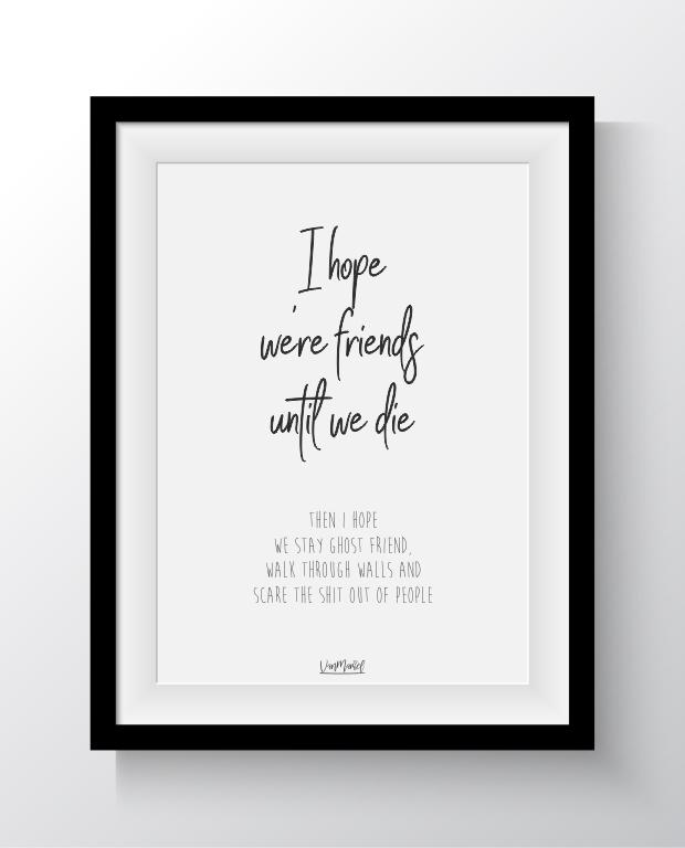 Friends until we die