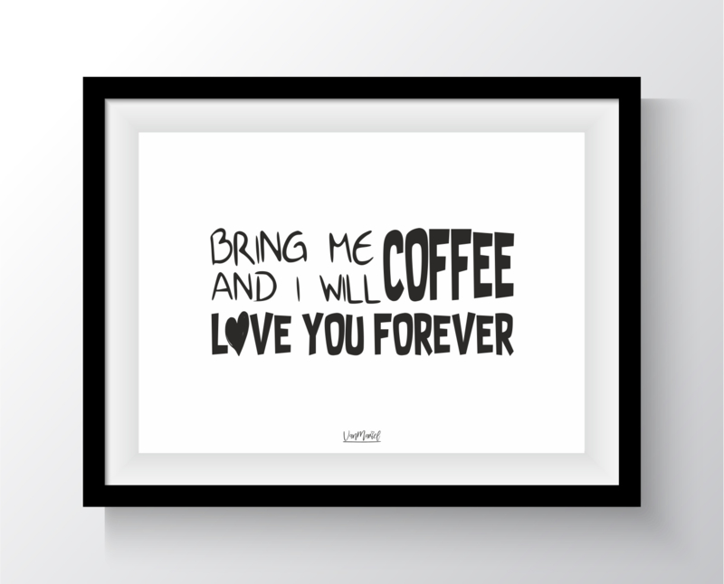 Bring me coffee and i will love you